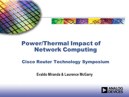 Power/Thermal Impact of Network Computing Cisco Router Technology Symposium Evaldo Miranda & Laurence McGarry.