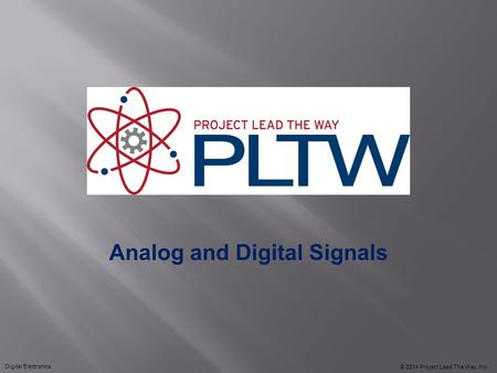 Analog and Digital Signals © 2014 Project Lead The Way, Inc. Digital Electronics.