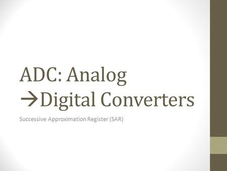 ADC: Analog  Digital Converters Successive Approximation Register (SAR)
