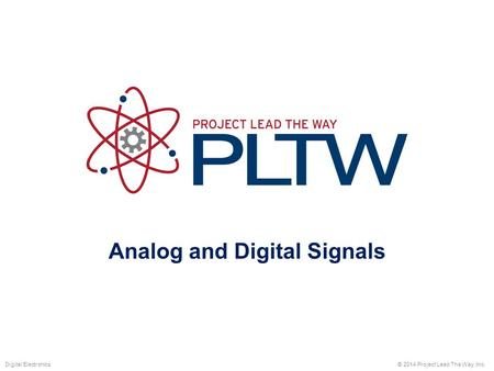 Analog and Digital Signals © 2014 Project Lead The Way, Inc.Digital Electronics.