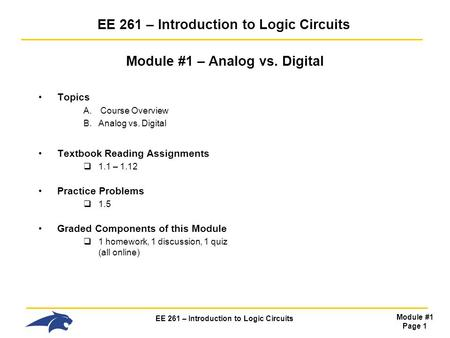 EE 261 – Introduction to Logic Circuits Module #1 Page 1 EE 261 – Introduction to Logic Circuits Module #1 – Analog vs. Digital Topics A.Course Overview.