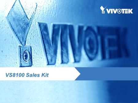VS8100 Sales Kit. Content Purpose Front-end Installation – Reference Application – Bank, specific for ATM Back-end Installation – Reference Application.