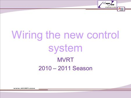 Wiring the new control system MVRT 2010 – 2011 Season.