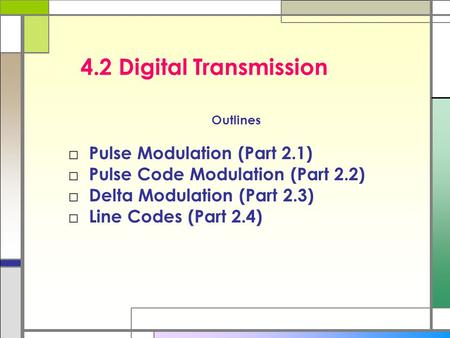 4.2 Digital Transmission Pulse Modulation (Part 2.1)
