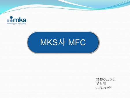 MKS사 MFC TMS Co., Ltd 장원재 2015.04.08..