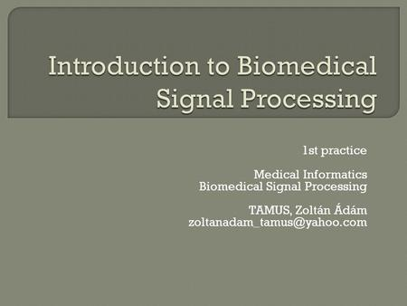 1st practice Medical Informatics Biomedical Signal Processing TAMUS, Zoltán Ádám