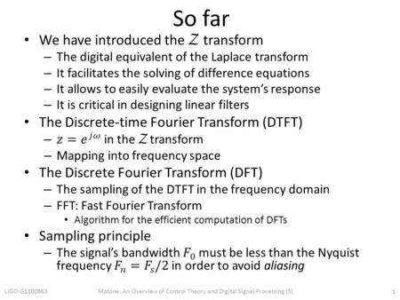 So far LIGO-G1100863Matone: An Overview of Control Theory and Digital Signal Processing (5) 1.