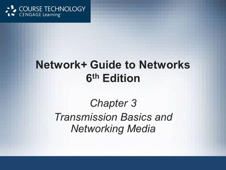 Network+ Guide to Networks 6 th Edition Chapter 3 Transmission Basics and Networking Media.