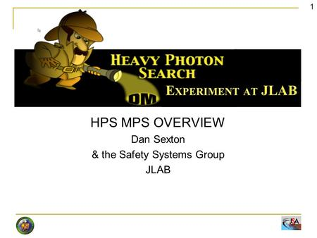 HPS MPS OVERVIEW Dan Sexton & the Safety Systems Group JLAB 1.