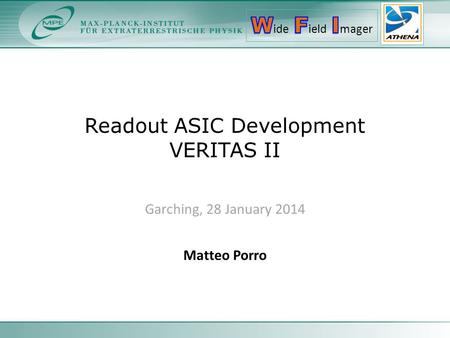 Readout ASIC Development VERITAS II Garching, 28 January 2014 Matteo Porro.