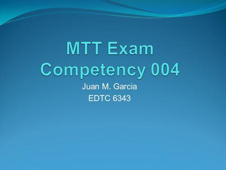 Juan M. Garcia EDTC 6343. Competency 004 The Master Technology Teacher knows and applies basic strategies and techniques for using digital video technology.