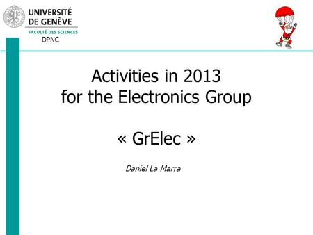 DPNC Daniel La Marra Activities in 2013 for the Electronics Group « GrElec »
