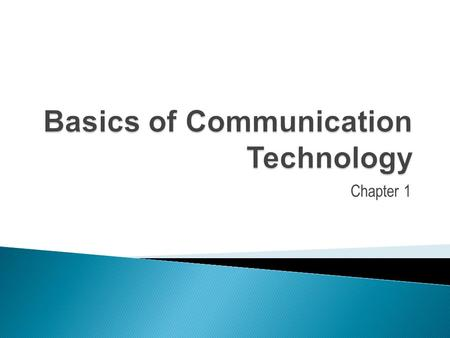 Chapter 1.  Understand bits, bytes, megabytes, etc.  Learn basic communication model.  Learn the distinction between channel, circuit and network.