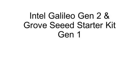 Intel Galileo Gen 2 & Grove Seeed Starter Kit Gen 1