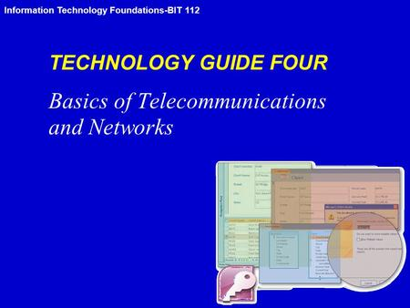 Information Technology Foundations-BIT 112 TECHNOLOGY GUIDE FOUR Basics of Telecommunications and Networks.