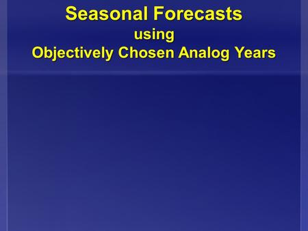 Seasonal Forecasts using Objectively Chosen Analog Years Seasonal Forecasts using Objectively Chosen Analog Years.