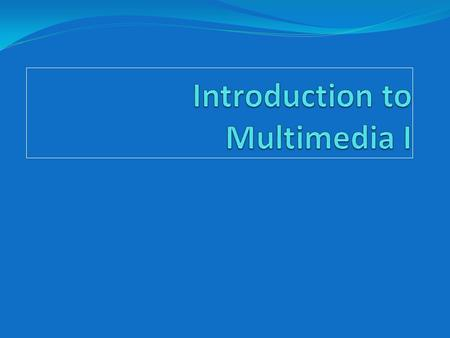 Multimedia Multi = many, multiple Media = An intervening substance through which something is transmitted or carried on 2.