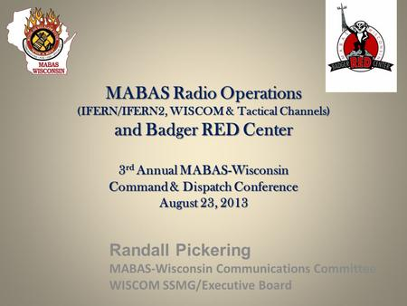 MABAS Radio Operations (IFERN/IFERN2, WISCOM & Tactical Channels) and Badger RED Center 3rd Annual MABAS-Wisconsin Command & Dispatch Conference August.