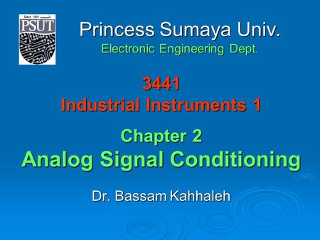 3441 Industrial Instruments 1 Chapter 2 Analog Signal Conditioning Dr. Bassam Kahhaleh Princess Sumaya Univ. Electronic Engineering Dept.