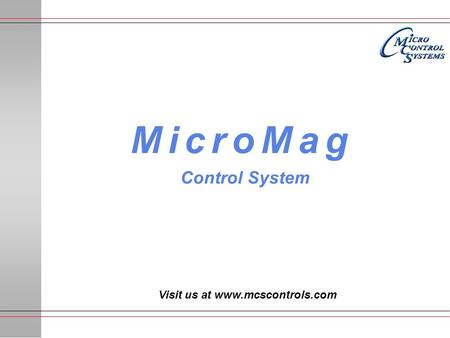 Visit us at www.mcscontrols.com MicroMag Control System.