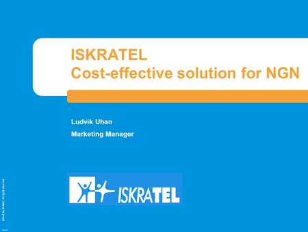 Issued by Iskratel; All rights reserved OBR70121a ISKRATEL Cost-effective solution for NGN Ludvik Uhan Marketing Manager.