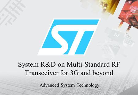 System R&D on Multi-Standard RF Transceiver for 3G and beyond Advanced System Technology.