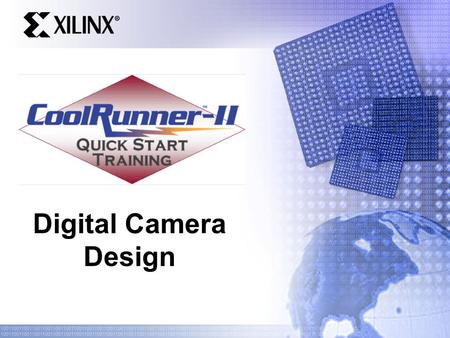 Digital Camera Design. Agenda Digital video formats Image sensor technology Sensor interface with CoolRunner-II LCD CoolRunner-II system design.