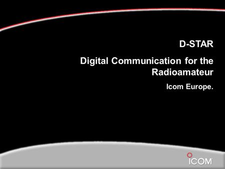 D-STAR Digital Communication for the Radioamateur Icom Europe.