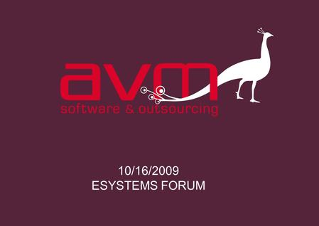 10/16/2009 ESYSTEMS FORUM. UNIFIED COMMUNICATION SOLUTION 2http://www.avm-informatique.com.