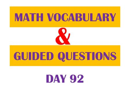 & GUIDED QUESTIONS MATH VOCABULARY DAY 92. FIRST Table of Contents.