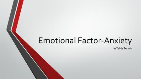 Emotional Factor-Anxiety In Table Tennis. What is Anxiety? a feeling of worry, nervousness, or unease about something with an uncertain outcome. Can you.