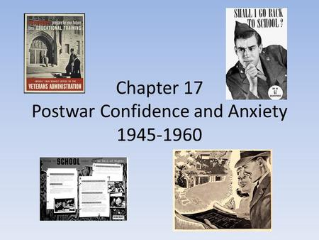 Chapter 17 Postwar Confidence and Anxiety 1945-1960.