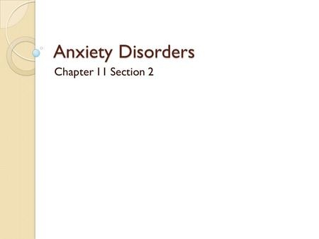 Anxiety Disorders Chapter 11 Section 2. Types of Anxiety Disorders Disorders are characterized by excessive or inappropriate anxiety reactions. Major.