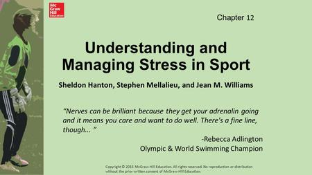 "Understanding and Managing Stress in Sport Sheldon Hanton, Stephen Mellalieu, and Jean M. Williams Chapter 12 ""Nerves can be brilliant because they get."