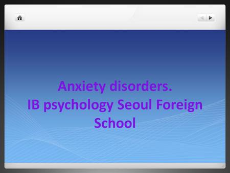 Anxiety disorders. IB psychology Seoul Foreign School.