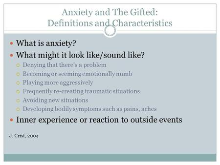 Anxiety and The Gifted: Definitions and Characteristics What is anxiety? What might it look like/sound like?  Denying that there's a problem  Becoming.
