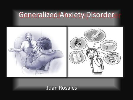 Generalized Anxiety Disorder Juan Rosales. Definition It's a condition when a person worries a lot and unrealistically. Being nervous, restless and dizzy.