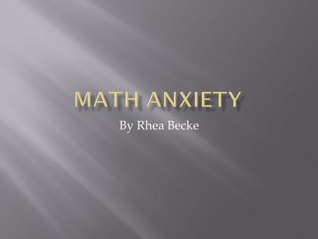 By Rhea Becke. Negative experience with math Math avoidance Poor Preparation Poor Math Performance.