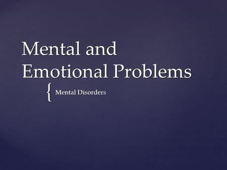 { Mental and Emotional Problems Mental Disorders.