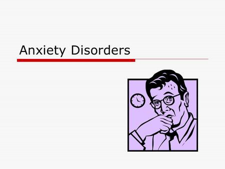 Anxiety Disorders. Anxiety  General state of dread or uneasiness that occurs in response to a vague or imagined danger How is anxiety different from.