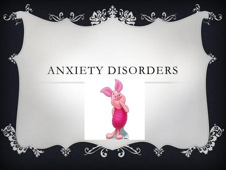 ANXIETY DISORDERS. PANIC DISORDERS AND AGORAPHOBIA  People experience panic attacks at uncontrollable times and in uncontrollable situations Can lead.