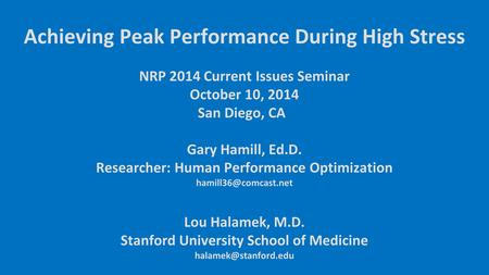 NRP 2014 Current Issues Seminar October 10, 2014 San Diego, CA Gary Hamill, Ed.D. Researcher: Human Performance Optimization Lou Halamek,