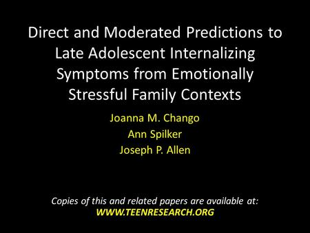 Direct and Moderated Predictions to Late Adolescent Internalizing Symptoms from Emotionally Stressful Family Contexts Joanna M. Chango Ann Spilker Joseph.