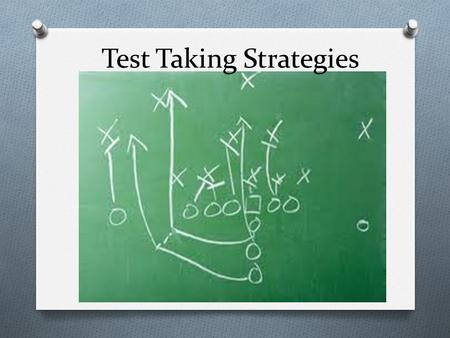 Test Taking Strategies. Understanding the test O Unit test or comprehensive? O Multiple choice, short answer, essay? O Day and time of test? O Take home.
