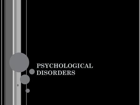 PSYCHOLOGICAL DISORDERS. MEDICAL MODEL APPLIED TO ABNORMAL BEHAVIOR Medical model proposes that it is useful to think of abnormal behavior as a disease.
