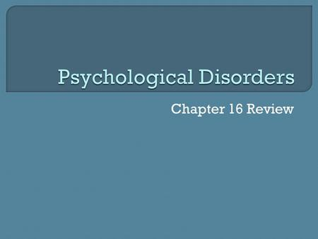 Chapter 16 Review. Any deviation from the average or from the majority would characterize which approach to defining and identifying psychological disorders?