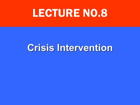 Crisis Intervention LECTURE NO.8. Learning Objectives Define crisis Name the types of crisis Describe the various phases of crisis Describe various steps.