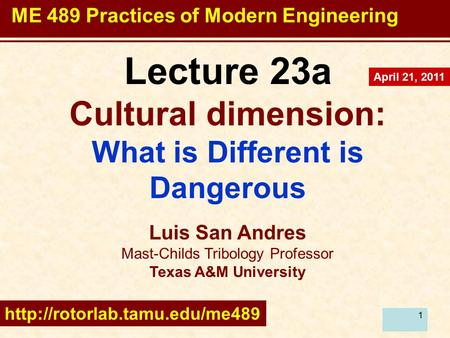 1 Lecture 23a Cultural dimension: What is Different is Dangerous Luis San Andres Mast-Childs Tribology Professor Texas A&M University