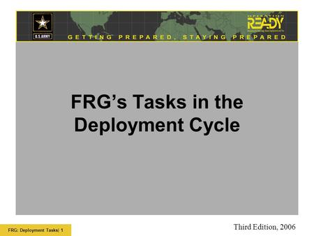 FRG: Deployment Tasks| 1 FRG's Tasks in the Deployment Cycle Third Edition, 2006.