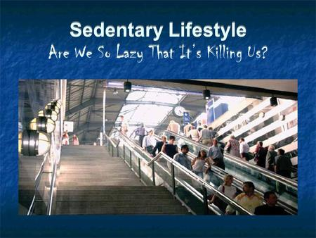 Sedentary Lifestyle Are We So Lazy That It's Killing Us?